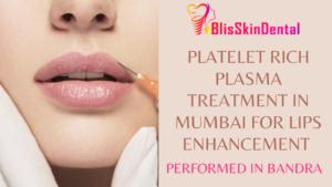 PRP TREATMENT FOR LIP ENHANCEMENT AT BANDRA, MUMBAI AT BLISS SKIN SPECIALIST CLINIC